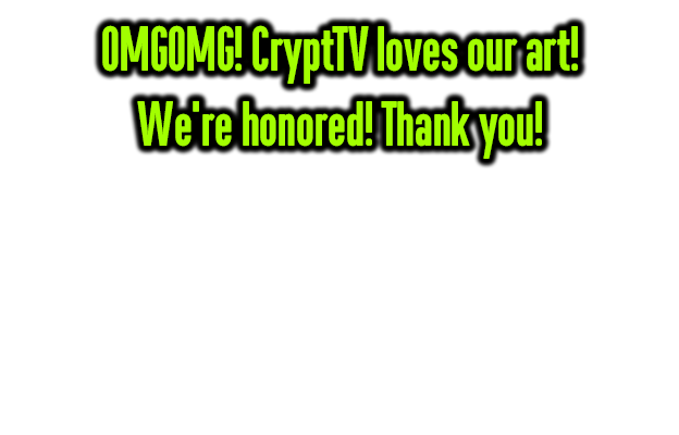 CryptTV loves our art! We're honored!